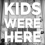 Kids Were Here Image
